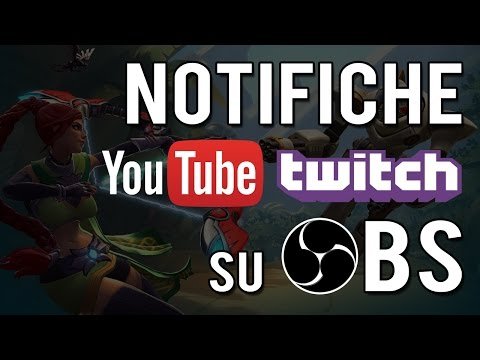 Come Inserire le notifiche e la chat per Twitch e Youtube su OBS