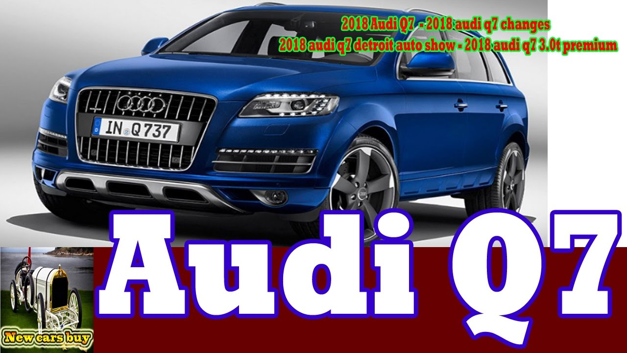 2018 audi q7 2018 audi q7 changes 2018 audi q7 detroit auto show new cars buy youtube. Black Bedroom Furniture Sets. Home Design Ideas