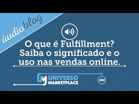 O que é fulfillment? Saiba o significado e uso nas vendas online - Áudioblog #14