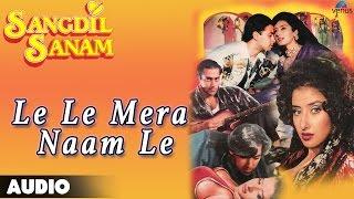 Sangdil Sanam : Le Le Mera Naam Le Full Audio Song | Salman Khan, Manisha Koirala |