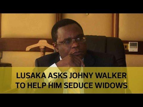 Lusaka begs Johnny Walker to help him seduce widows