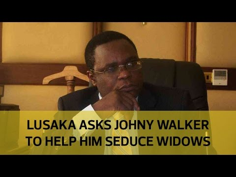 Lusaka begs Johnny Walker to help him seduce widows