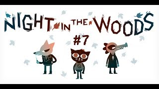 Night in the Woods [] Part 7