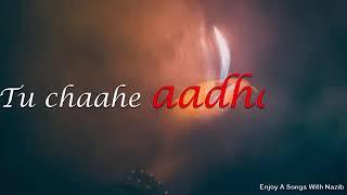 Mere hisse ki khushi ko hansi ko tu chahe aadha kar...  love status for whatsapp.