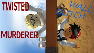 Roblox: Twisted Murderer WALL GLITCH