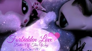 lps forbidden love (Ep 1, Sn1) (better off this way)