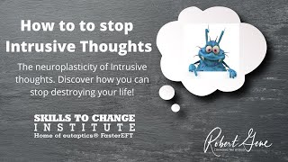 1286 Neuroplasticity of Intrusive Thoughts    Stop destroying your life neurologically   Get Smart