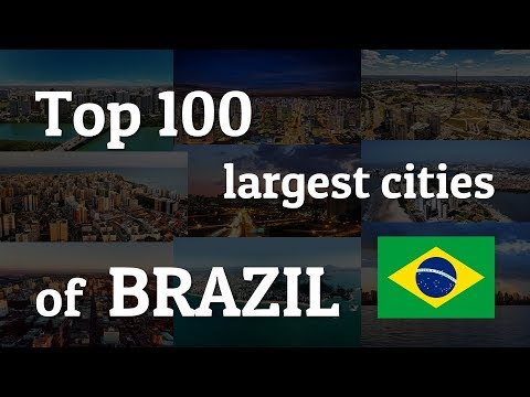 Top 100 Largest Cities Of BRAZIL (2018)