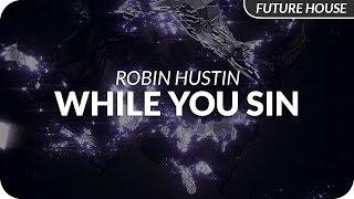 Robin Hustin - While You Sin ft. Edgar Sandoval Jr