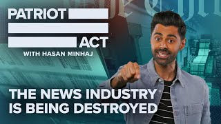The News Industry Is Being Destroyed | Patriot Act with Hasan Minhaj | Netflix