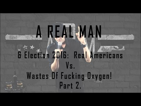 Election 2016 Part 2. - Real Americans Vs. Wastes Of F!@#$%g Oxygen! - NSFW!
