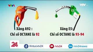 Chất lượng vượt trội của xăng E5 so với A92   VTV24