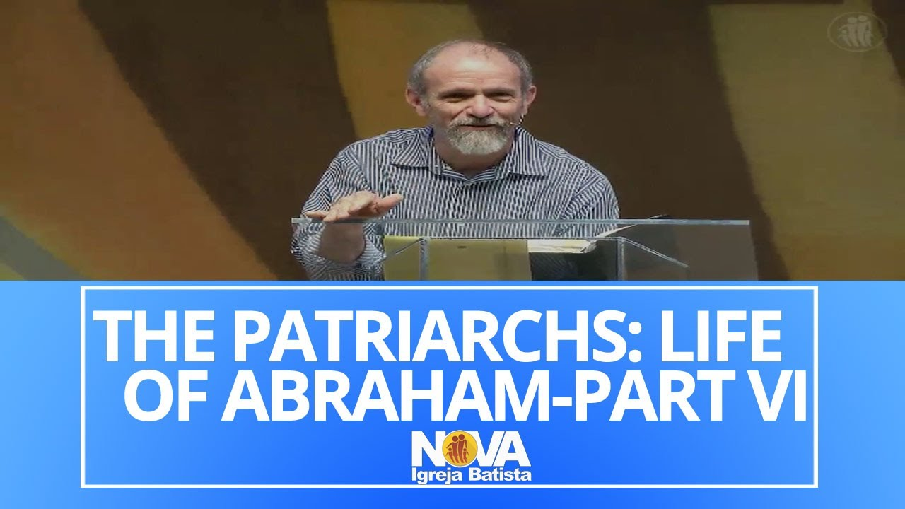 THE PATRIARCHS: THE LIFE OF ABRAHAM-PART VI