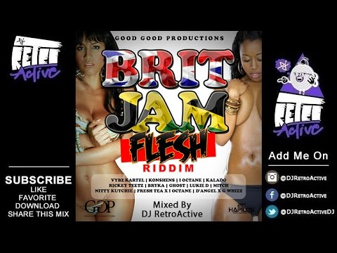 DJ RetroActive - Britjam Flesh Riddim Mix [Good Good Prod] January 2015