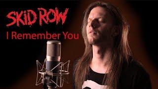 Skid Row - I Remember You (Vocal Cover)