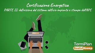 APE per Villetta Unifamiliare - PARTE II: definizione sistema edificio-impianto e stampa dell'APE