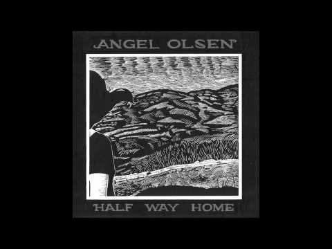 Half Way Home [Angel Olsen, 2012]