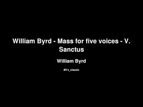 William Byrd - William Byrd - Mass for five voices - V. Sanctus