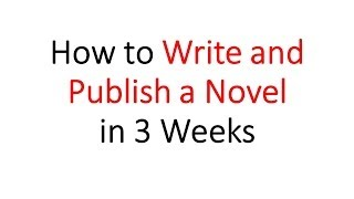 How to Write and Publish a Novel in 3 Weeks