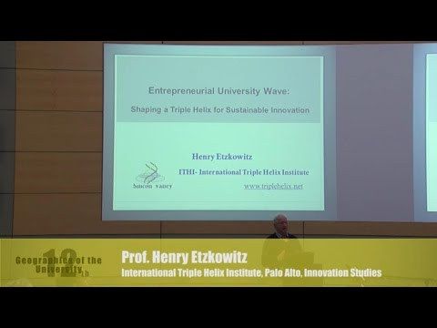 "Henry Etzkovitz: ""Entrepreneurial University Wave: Shaping a Triple Helix..."""