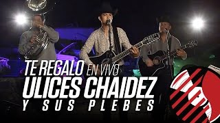 Te Regalo - (En Vivo) - Ulices Chaidez y Sus Plebes - #DELMusicRoom - Del Records 2016