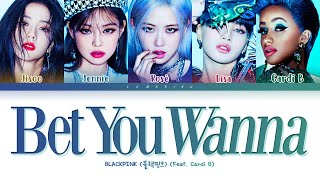 BLACKPINK Bet You Wanna (Feat. Cardi B) Lyrics (블랙핑크 Bet You Wanna 가사) [Color Coded Lyrics/Eng]