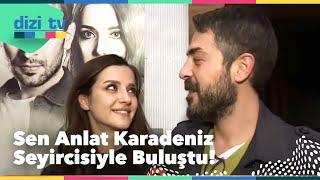 Sen Anlat Karadeniz seyircisi ile buluştu! - Dizi Tv 578. Bölüm