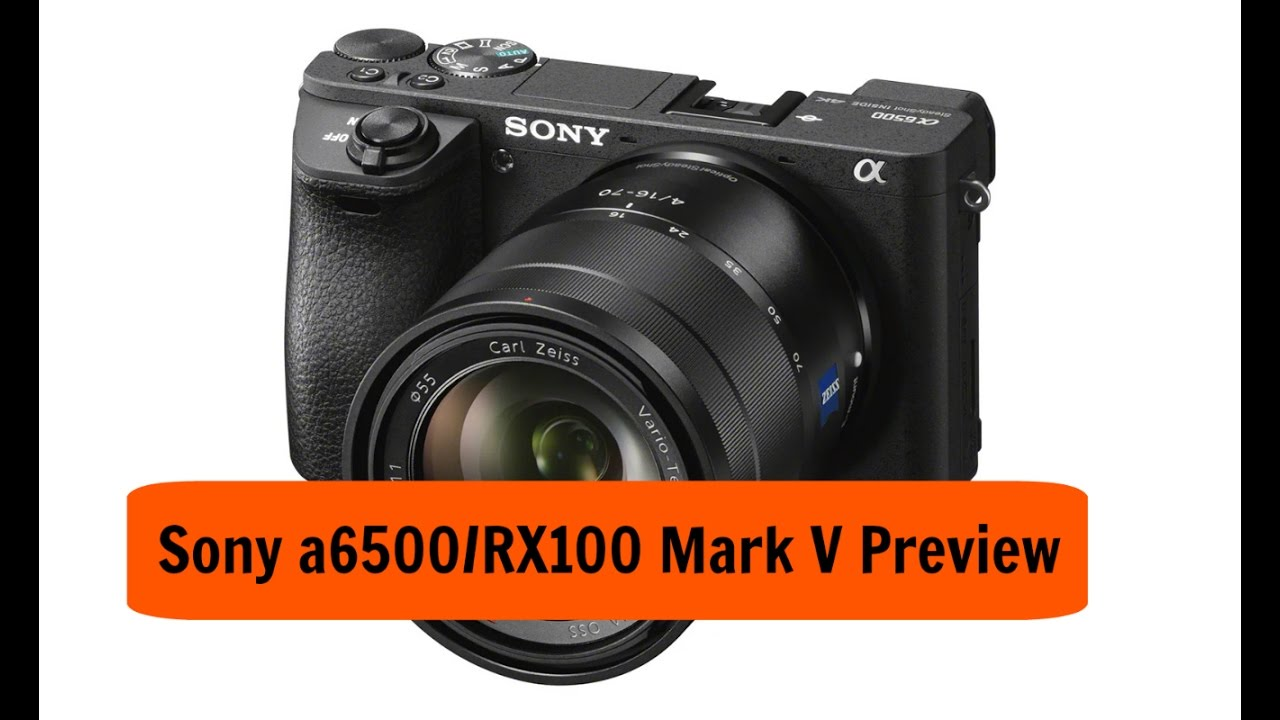 Sony A6500 RX100 Mark V Preview Touchscreen And 5 Axis IBS