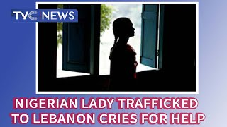 23 Year Old Nigerian Lady Trafficked To Lebanon Cries For Help