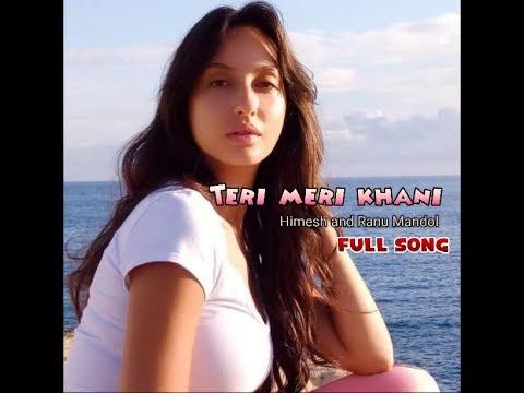 Teri Meri Kahani Full Song -   Himesh Reshammiya & Ranu Mondal   Sonia Mann