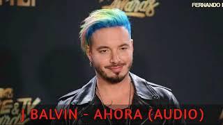 J Balvin - Ahora (Audio)