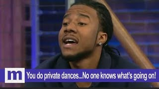 You do private dances...No one knows what's going on!   The Maury Show