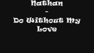 Download Video Nathan - Do Without My Love MP3 3GP MP4