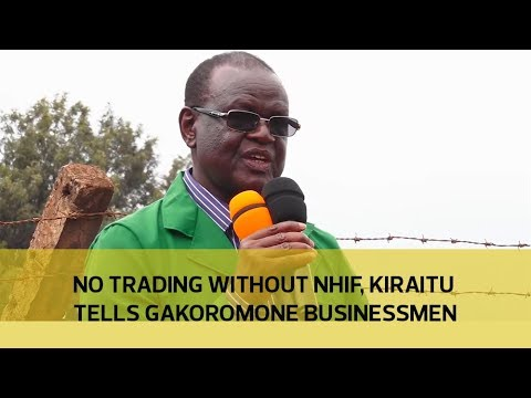 No trading without NHIF - Kiraitu tells Gakoromone businessmen