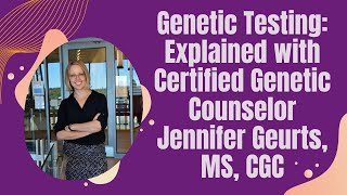 Genetic Testing Explained with Certified Genetic Counselor Jennifer Geurts MS CGC