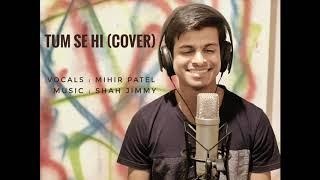 Tum Se Hi - Cover by Mihir Patel