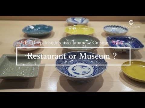Restaurant or Museum? -The Deep Insights into Japanese Cuisine Vol.5-