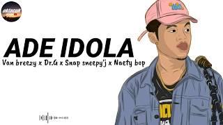 Download Mp3 Ade Idola -  Lirik Lagu  Van Breezy X Dr.g X Snap Sneepy'j X Naety Bop