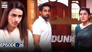 Dunk Episode 26 [Subtitle Eng] - 26th June 2021 - ARY Digital Drama