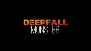 "DEEPFALL | ""Monster""