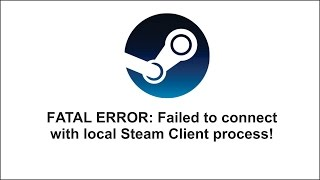 FATAL ERROR failed to connect with local Steam Client process!