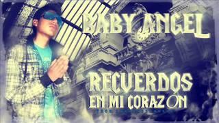BABY ANGEL - RECUERDOS EN MI CORAZON new reggaeton romantico