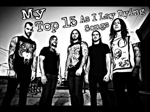 My Top 15 As I Lay Dying Songs (Including Honorable Mentions)