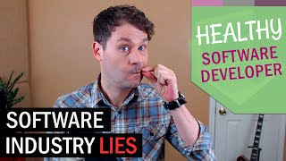 5 Big Lies The Software Industry Tells You