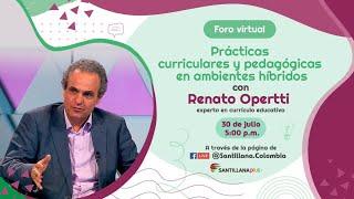 Prácticas curriculares y pedagógicas en ambientes híbridos con Renato Opertti
