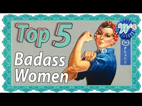 Top 5 Badass Women of History