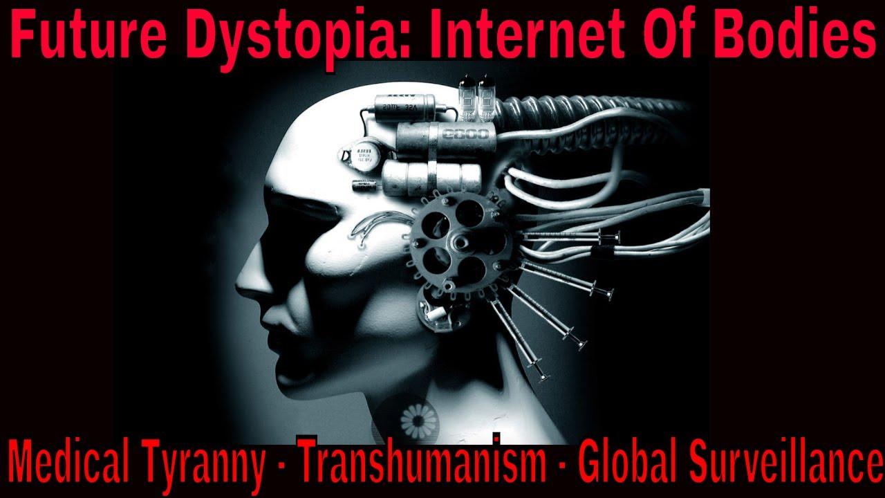 Future Dystopia: Internet Of Bodies & Transhumanism