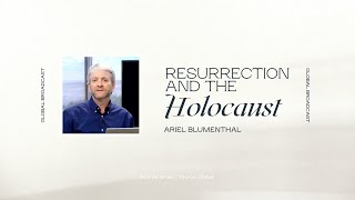Resurrection and the Holocaust | Ariel Blumenthal
