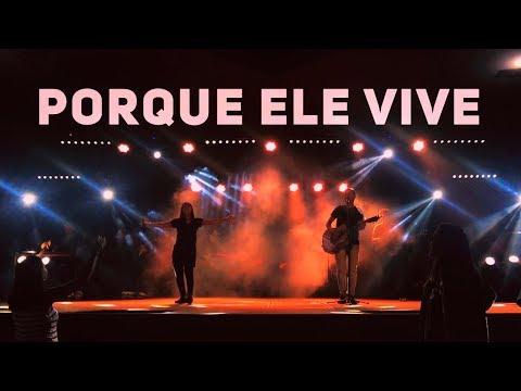 Porque Ele Vive - Next Lagoinha Teresópolis