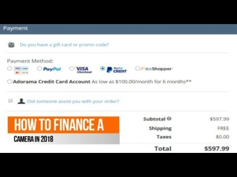 How To Finance A Camera 2018 with Adorama, Bestbuy,Amazon,Keh,Paypal Credit,Leaseville,& Flexshopper